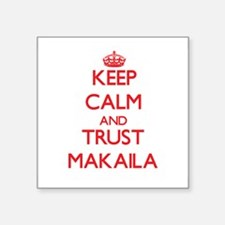 Keep Calm and TRUST Makaila Sticker