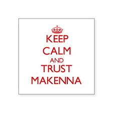 Keep Calm and TRUST Makenna Sticker