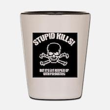 stupid-kills-BUT Shot Glass