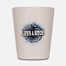 lifesahitch copy Shot Glass