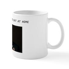 I'VE GOT PLENTY TO EAT AT HOME Small Mugs