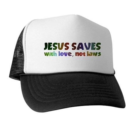 Jesus Saves with Love, Not Laws Trucker Hat