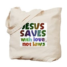 Jesus Saves with Love, Not Laws Tote Bag