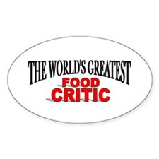 """""""The World's Greatest Food Critic"""" Oval Decal"""