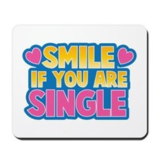 SMILE if you are single! Mousepad
