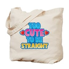 Too cute to be STRAIGHT! Tote Bag