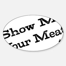 Show Me Your Meat! Sticker (Oval)