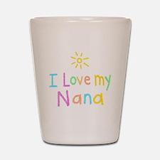 I Love My Nana! Shot Glass