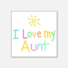 "I Love My Aunt! Square Sticker 3"" x 3"""