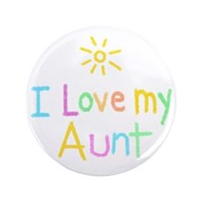 """I Love My Aunt! 3.5"""" Button"""