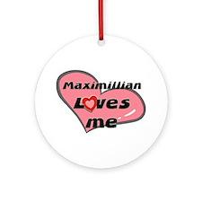 maximillian loves me  Ornament (Round)
