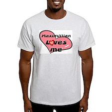 maximillian loves me  T-Shirt