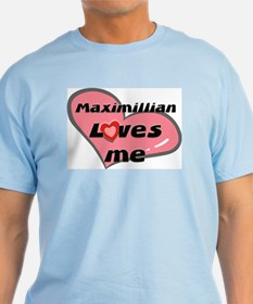 maximillian loves me  T-Shirt