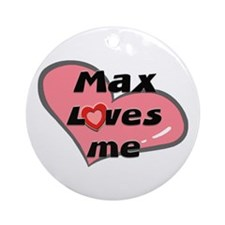 max loves me  Ornament (Round)