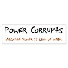 Power Corrupts Bumper Bumper Sticker