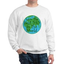 I have the best dad in the world Sweatshirt