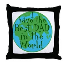 I have the best dad in the world Throw Pillow
