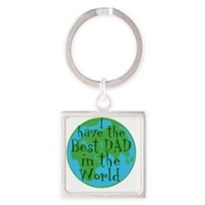 I have the best dad in the world Square Keychain