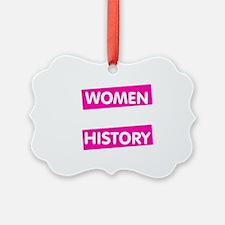 Well Behaved Women Seldom Make Hi Ornament