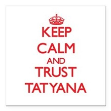 """Keep Calm and TRUST Tatyana Square Car Magnet 3"""" x"""