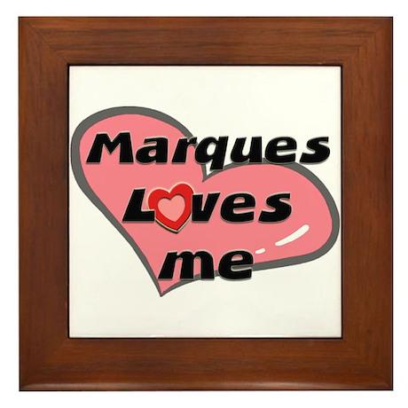 marques loves me Framed Tile