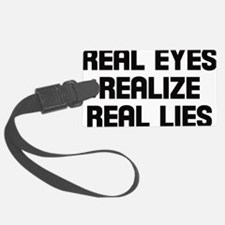Real eyes realize real lies Luggage Tag