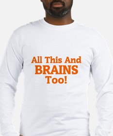 All This And Brains Too! Long Sleeve T-Shirt