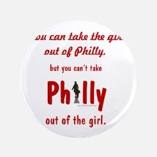 "You can take the girl out of Philly, b 3.5"" Button"