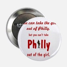 """You can take the girl out of Philly,  2.25"""" Button"""