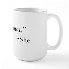 Thats What  --She Mug