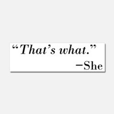 Thats What  --She Car Magnet 10 x 3