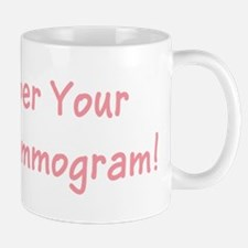 Pink Remember Your Mammogram! Mug