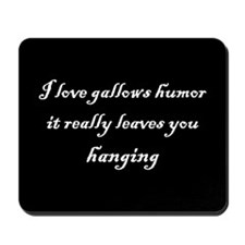 Gallows Humor Mousepad