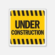 "under construction Square Sticker 3"" x 3"""