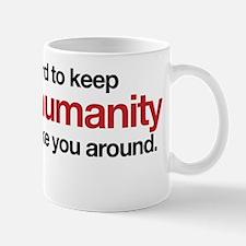 Its hard to keep faith in humanity with Mug