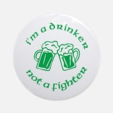 I'm A Drinker Not A Fighter Ornament (Round)