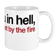 See you in hell, save me a spot by the  Mug