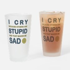 Stupid Makes Me Sad Drinking Glass