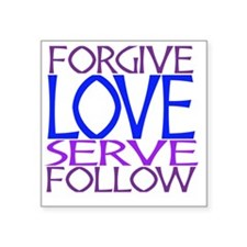 "Forgive Love Serve Follow Square Sticker 3"" x 3"""