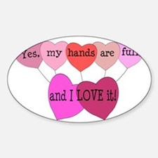 Yes, my hands are full, and I LOVE  Sticker (Oval)