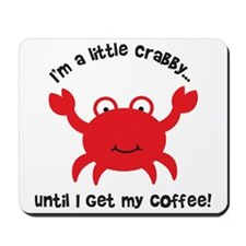 Crabby Until I get my Coffee Mousepad