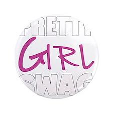 """PRETTY GIRL SWAG 3.5"""" Button"""