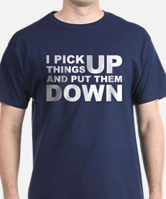 Pick Thing Up And Put Them Down T-Shirt