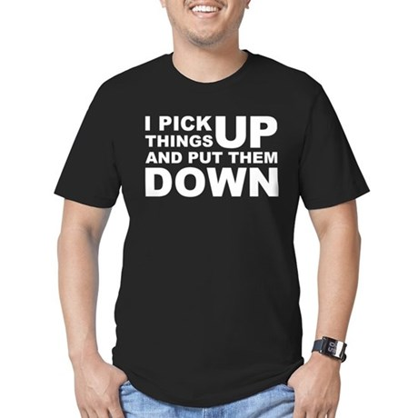 Pick Thing Up And Put Them Down Men's Fitted T-Shi