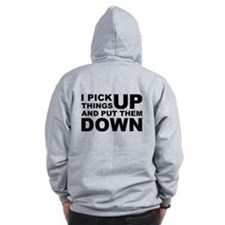 Pick Thing Up And Put Them Down Zip Hoodie