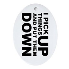 Pick Thing Up And Put Them Down Ornament (Oval)