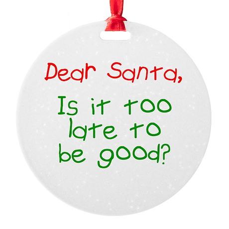 Dear Santa Too Late? Round Ornament