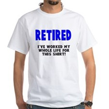 Retired Worked Whole LIfe Shirt