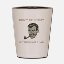 Dont Be Sexist White Shot Glass