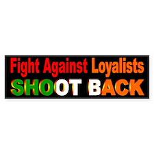 Fight Against Loyalists Bumper Bumper Sticker